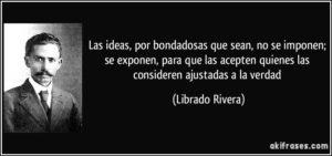 frase-las-ideas-por-bondadosas-que-sean-no-se-imponen-se-exponen-para-que-las-acepten-quienes-las-librado-rivera-127652