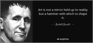 quote-art-is-not-a-mirror-held-up-to-reality-but-a-hammer-with-which-to-shape-it-bertolt-brecht-34-76-95