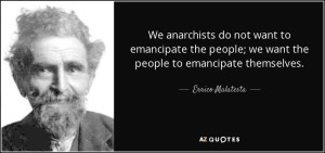 quote-we-anarchists-do-not-want-to-emancipate-the-people-we-want-the-people-to-emancipate-errico-malatesta-36-72-29
